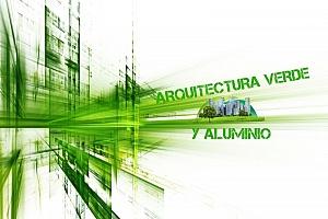 Beneficios del aluminio en la arquitectura verde