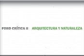 Foro Crítica II: Arquitectura y Naturaleza